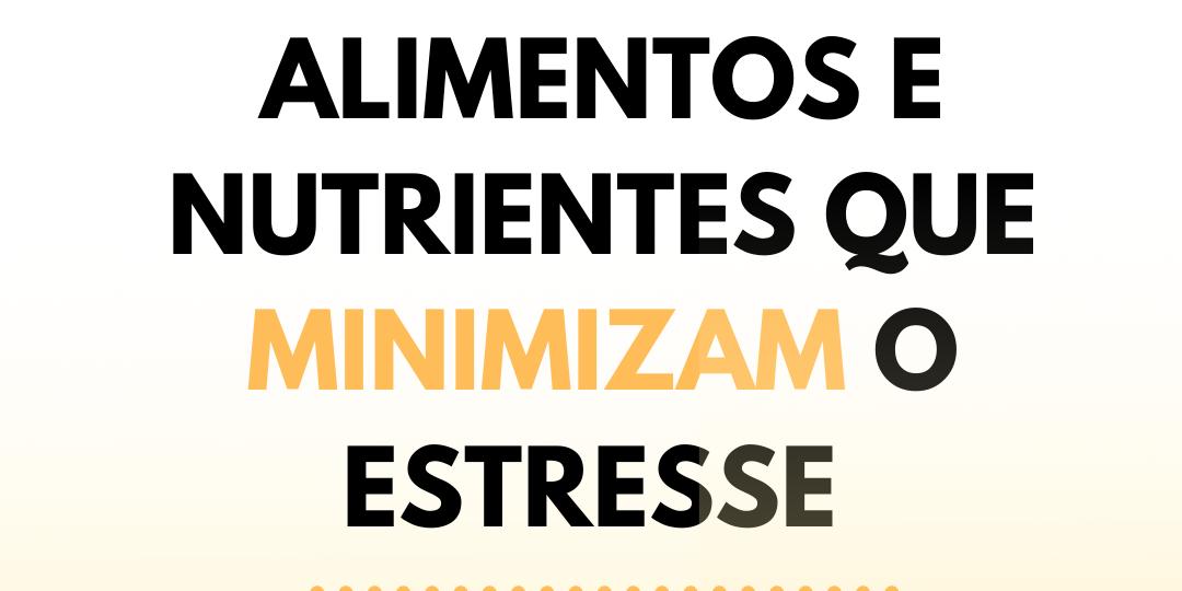 Alimentos e nutrientes que minimizam o estresse 01