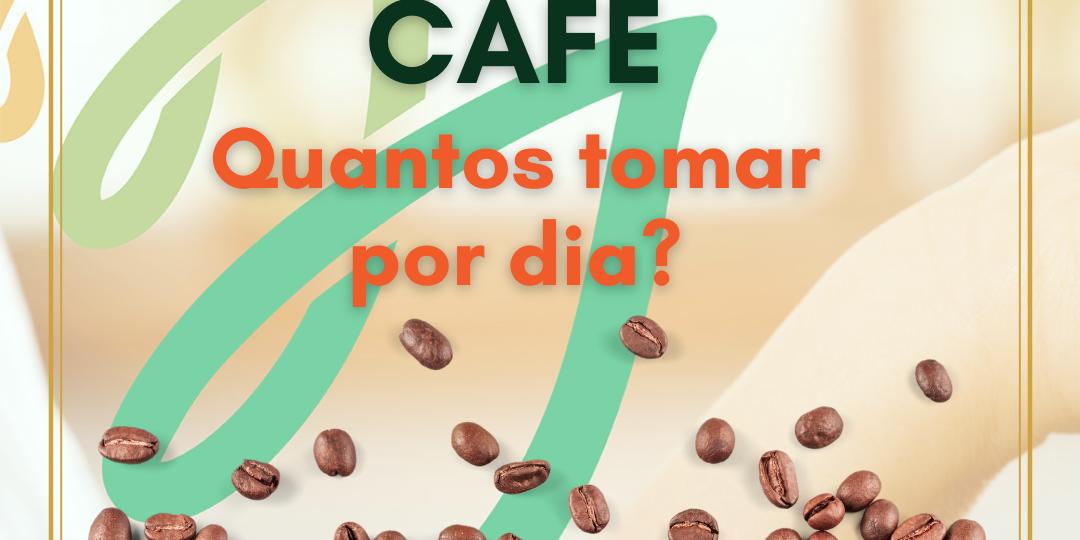 Café, quantos tomar por dia?